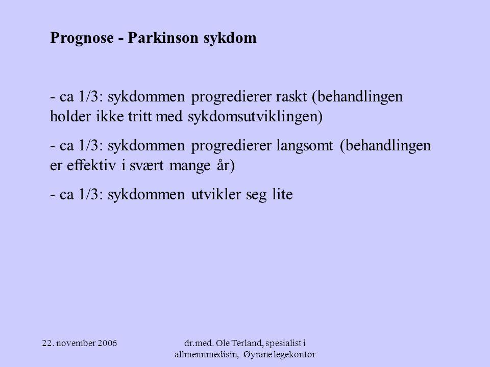 22. november 2006dr.med. Ole Terland, spesialist i allmennmedisin, Øyrane legekontor Parkinson sykdom i Norge - ca 6 000 mennesker til enhver tid ca 1