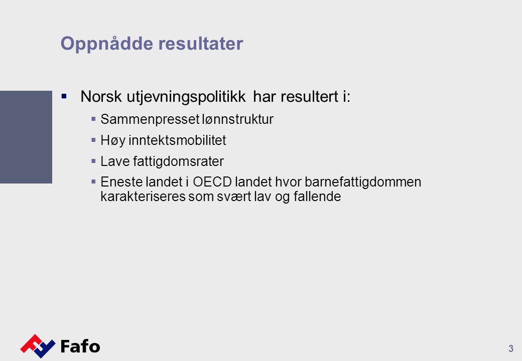 3 Oppnådde resultater  Norsk utjevningspolitikk har resultert i:  Sammenpresset lønnstruktur  Høy inntektsmobilitet  Lave fattigdomsrater  Eneste landet i OECD landet hvor barnefattigdommen karakteriseres som svært lav og fallende
