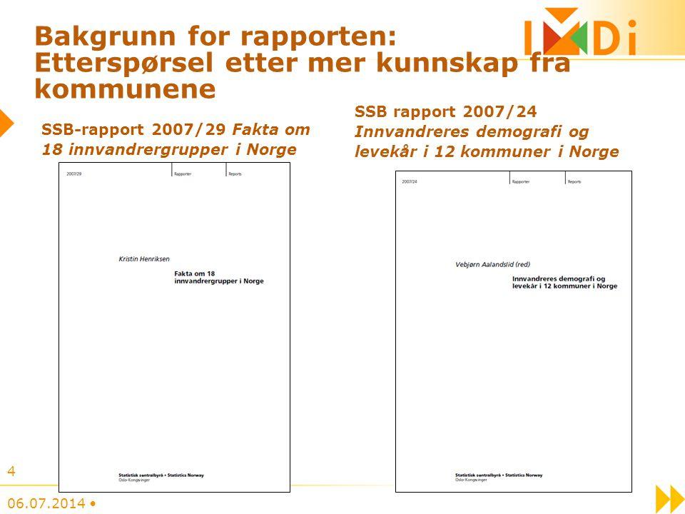 Bakgrunn for rapporten: Etterspørsel etter mer kunnskap fra kommunene SSB-rapport 2007/29 Fakta om 18 innvandrergrupper i Norge SSB rapport 2007/24 In
