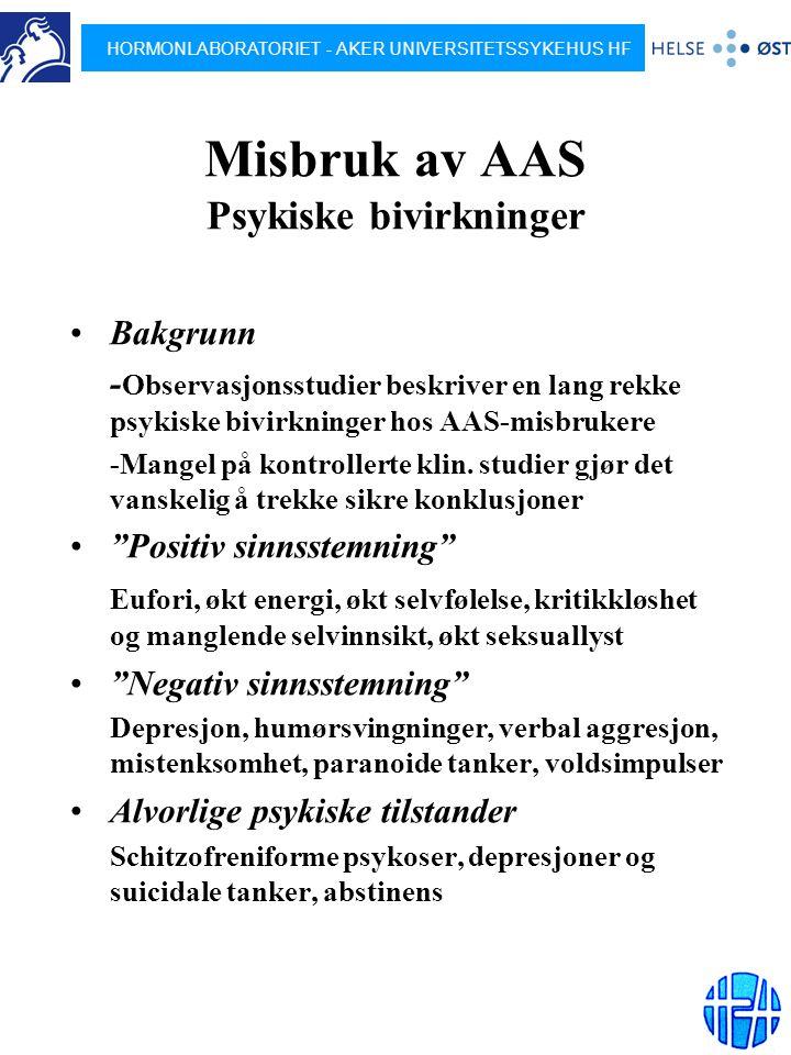 HORMONLABORATORIET - AKER UNIVERSITETSSYKEHUS HF Misbruk av AAS Psykiske bivirkninger Bakgrunn - Observasjonsstudier beskriver en lang rekke psykiske