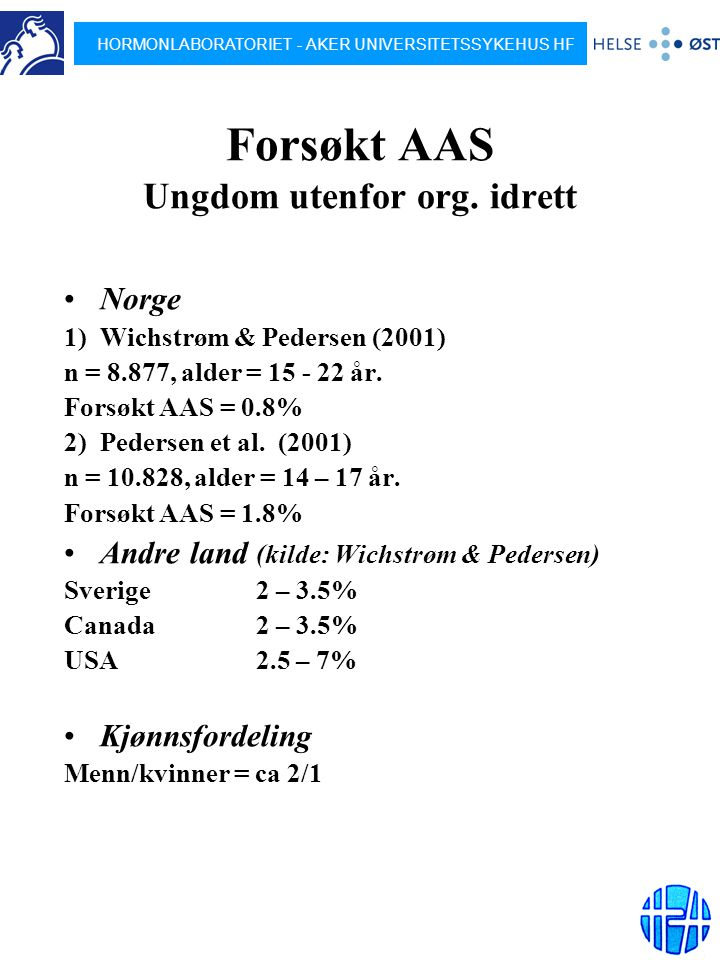 HORMONLABORATORIET - AKER UNIVERSITETSSYKEHUS HF Forsøkt AAS Ungdom utenfor org. idrett Norge 1) Wichstrøm & Pedersen (2001) n = 8.877, alder = 15 - 2