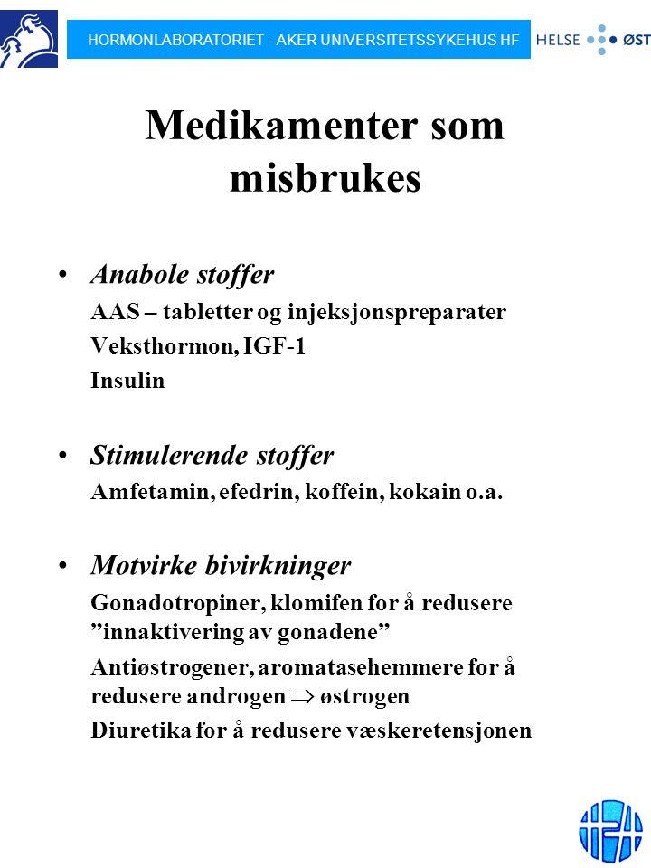 HORMONLABORATORIET - AKER UNIVERSITETSSYKEHUS HF Medikamenter som misbrukes Anabole stoffer AAS – tabletter og injeksjonspreparater Veksthormon, IGF-1