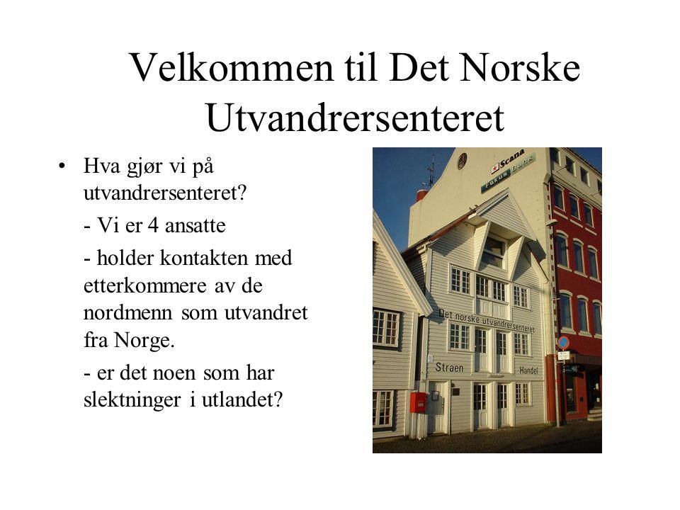 Velkommen til Det Norske Utvandrersenteret Hva gjør vi på utvandrersenteret.
