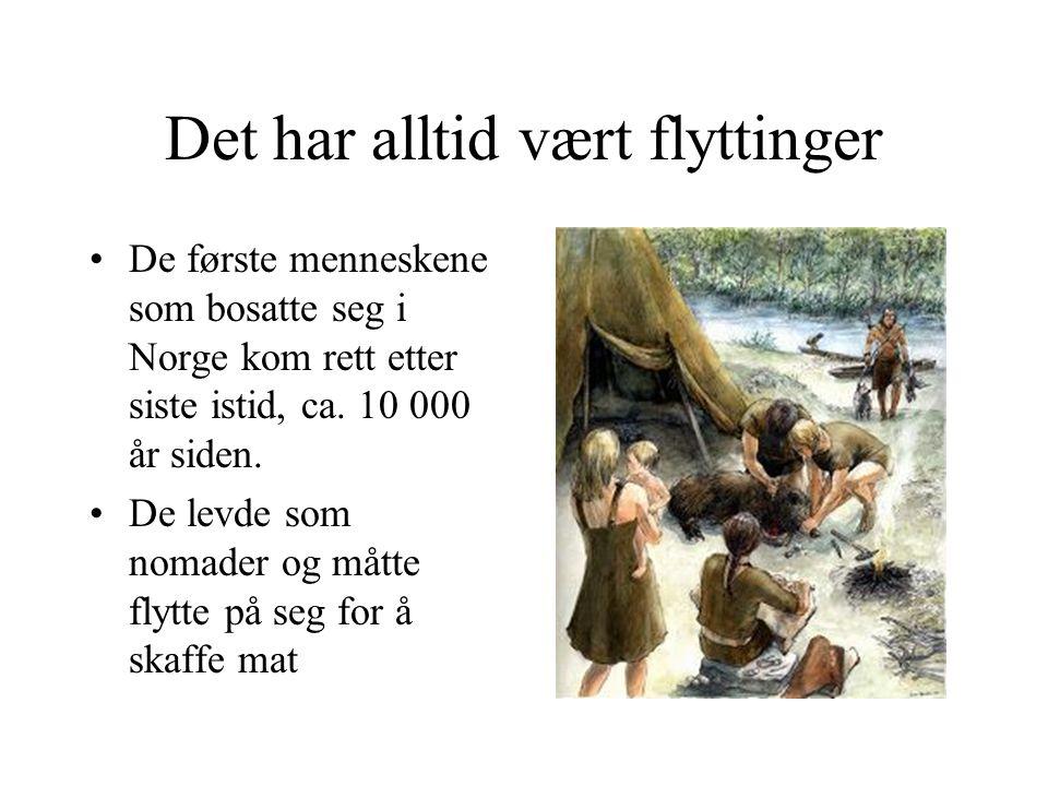 Det har alltid vært flyttinger De første menneskene som bosatte seg i Norge kom rett etter siste istid, ca.