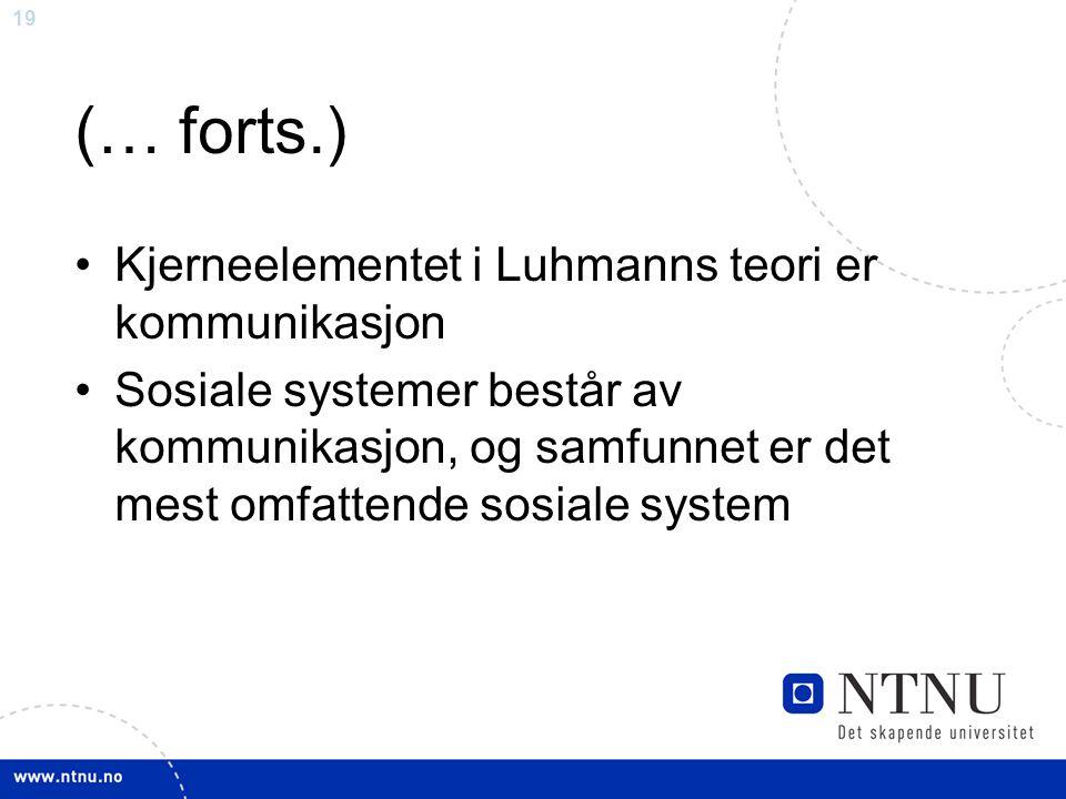 20 (… forts.) Betegnelsen system bruker Luhmann nær om alt, spesielt funksjonssystem – f.eks.