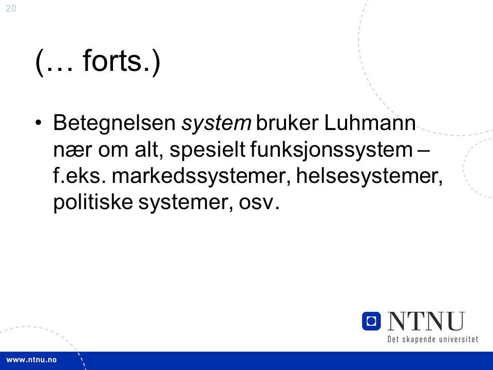 21 (… forts.) Alle systemer har sitt språk; i markedssystemer handler det om kjøpbart versus ikke kjøpbart (investerbart ikke investerbart), i pedagogiske systemer er det hensiktsmessig versus uhensiktsmessig
