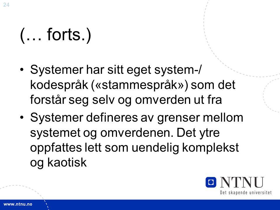 25 (… forts.) Systemer har behov for redusering av kompleksitet: Kommunikasjonen innenfor et system fungerer ved utvelgelse av en begrenset mengde av informasjon som finnes utenfor systemet – det er begrenset hva som ønskes/kan tas inn