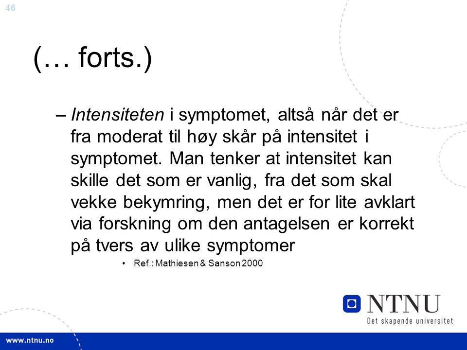 46 (… forts.) –Intensiteten i symptomet, altså når det er fra moderat til høy skår på intensitet i symptomet. Man tenker at intensitet kan skille det