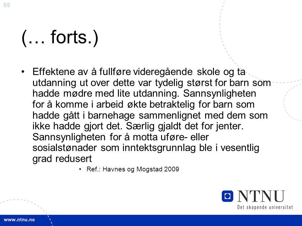 70 (… forts.) Understimulerte barn versus barn med gryende vanskeutvikling Ref.: Sunnevåg et al.
