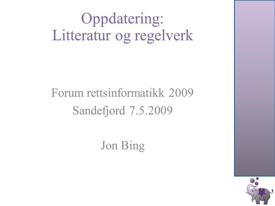 Oppdatering: Litteratur og regelverk Forum rettsinformatikk 2009 Sandefjord 7.5.2009 Jon Bing