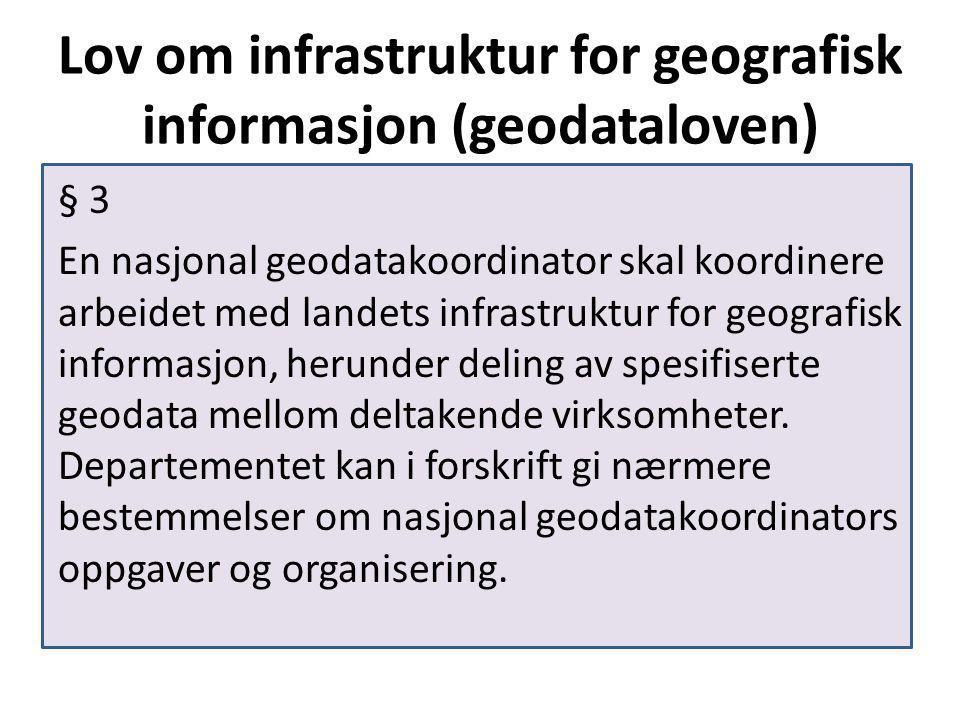 Lov om infrastruktur for geografisk informasjon (geodataloven) § 3 En nasjonal geodatakoordinator skal koordinere arbeidet med landets infrastruktur for geografisk informasjon, herunder deling av spesifiserte geodata mellom deltakende virksomheter.
