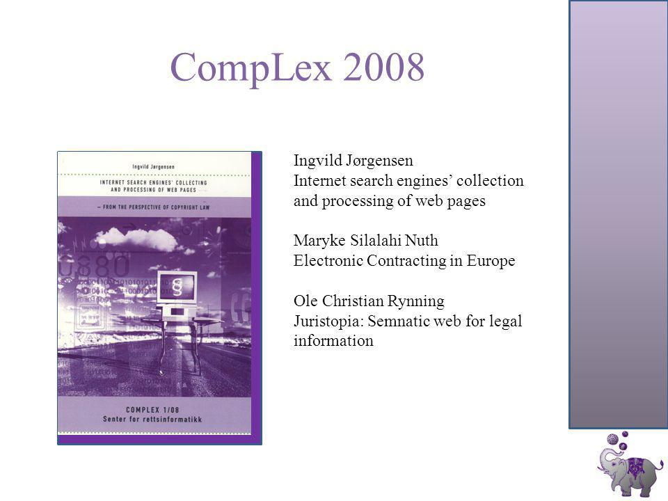 CompLex 2008 Ingvild Jørgensen Internet search engines' collection and processing of web pages Maryke Silalahi Nuth Electronic Contracting in Europe O
