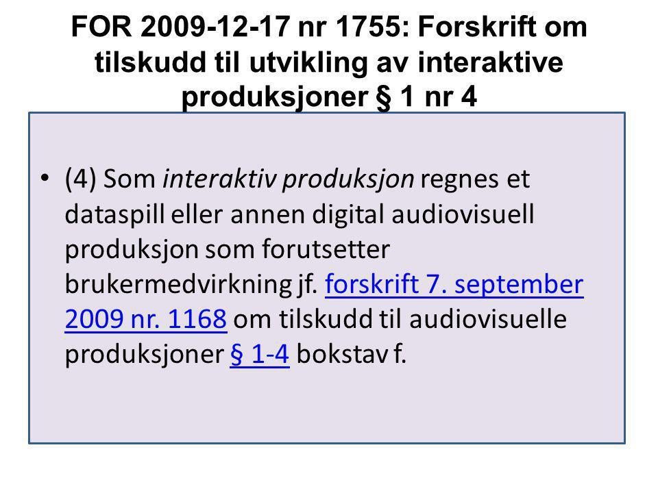 FOR 2009-12-17 nr 1755: Forskrift om tilskudd til utvikling av interaktive produksjoner § 1 nr 4 (4) Som interaktiv produksjon regnes et dataspill eller annen digital audiovisuell produksjon som forutsetter brukermedvirkning jf.