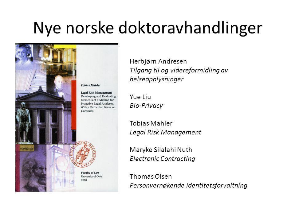 Nye norske doktoravhandlinger Herbjørn Andresen Tilgang til og videreformidling av helseopplysninger Yue Liu Bio-Privacy Tobias Mahler Legal Risk Management Maryke Silalahi Nuth Electronic Contracting Thomas Olsen Personvernøkende identitetsforvaltning