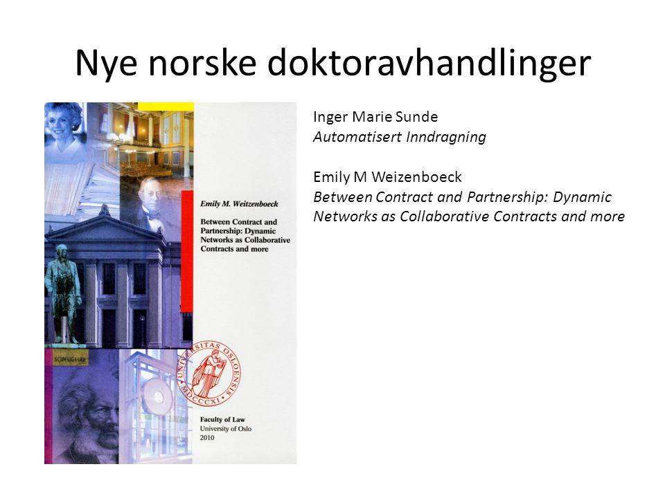 Nye norske doktoravhandlinger Inger Marie Sunde Automatisert Inndragning Emily M Weizenboeck Between Contract and Partnership: Dynamic Networks as Col