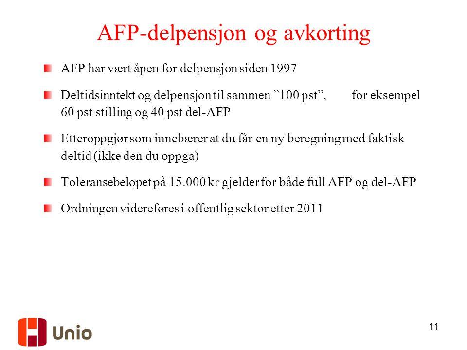 """11 AFP-delpensjon og avkorting AFP har vært åpen for delpensjon siden 1997 Deltidsinntekt og delpensjon til sammen """"100 pst"""", for eksempel 60 pst stil"""