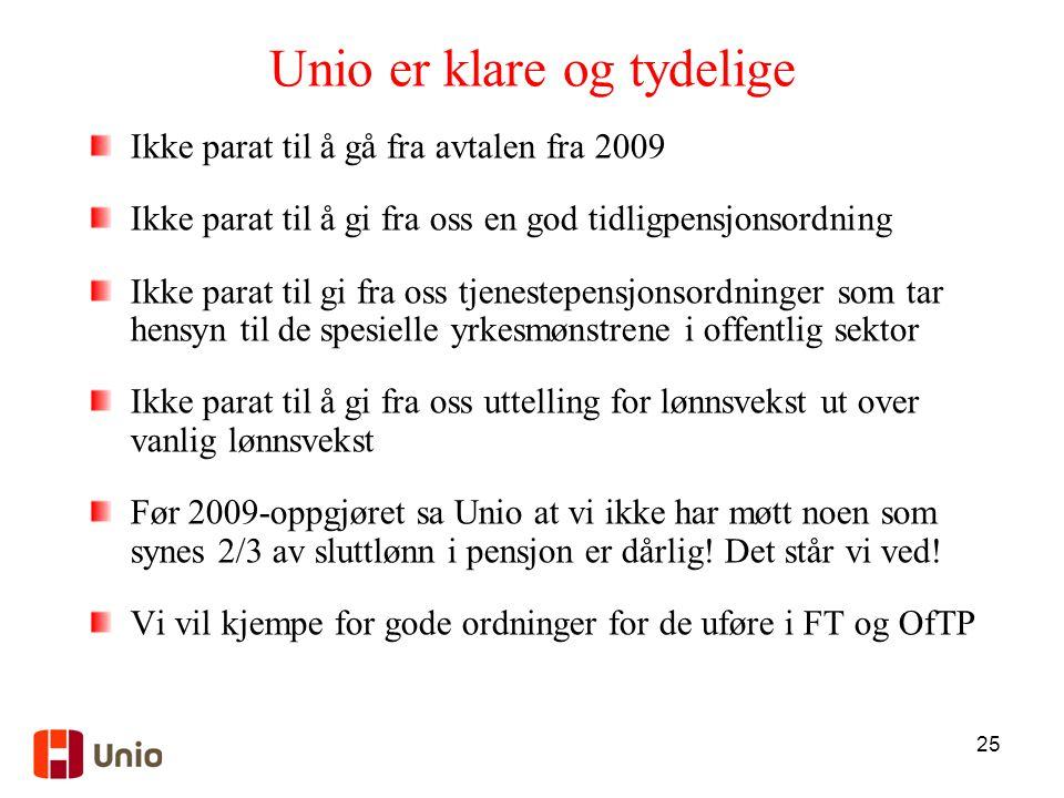 25 Unio er klare og tydelige Ikke parat til å gå fra avtalen fra 2009 Ikke parat til å gi fra oss en god tidligpensjonsordning Ikke parat til gi fra o