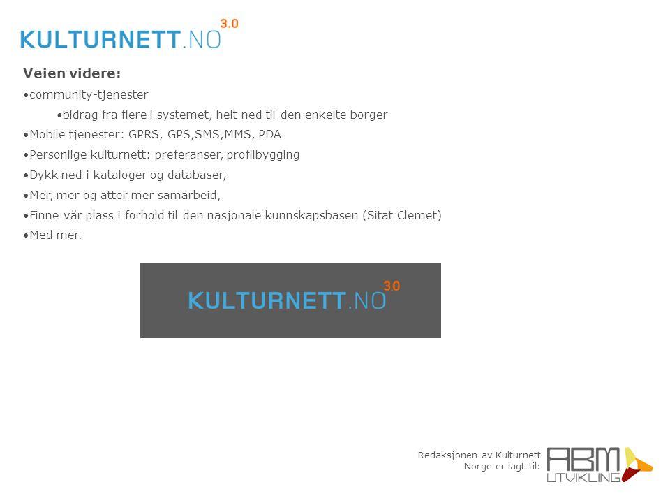 Redaksjonen av Kulturnett Norge er lagt til: Veien videre: community-tjenester bidrag fra flere i systemet, helt ned til den enkelte borger Mobile tje