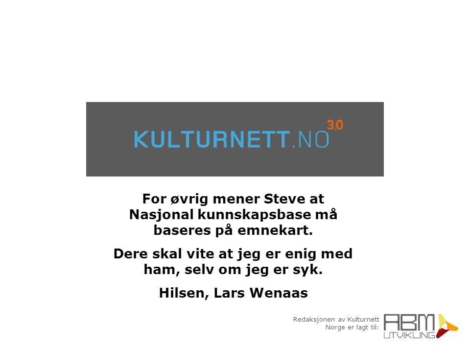 Redaksjonen av Kulturnett Norge er lagt til: For øvrig mener Steve at Nasjonal kunnskapsbase må baseres på emnekart. Dere skal vite at jeg er enig med