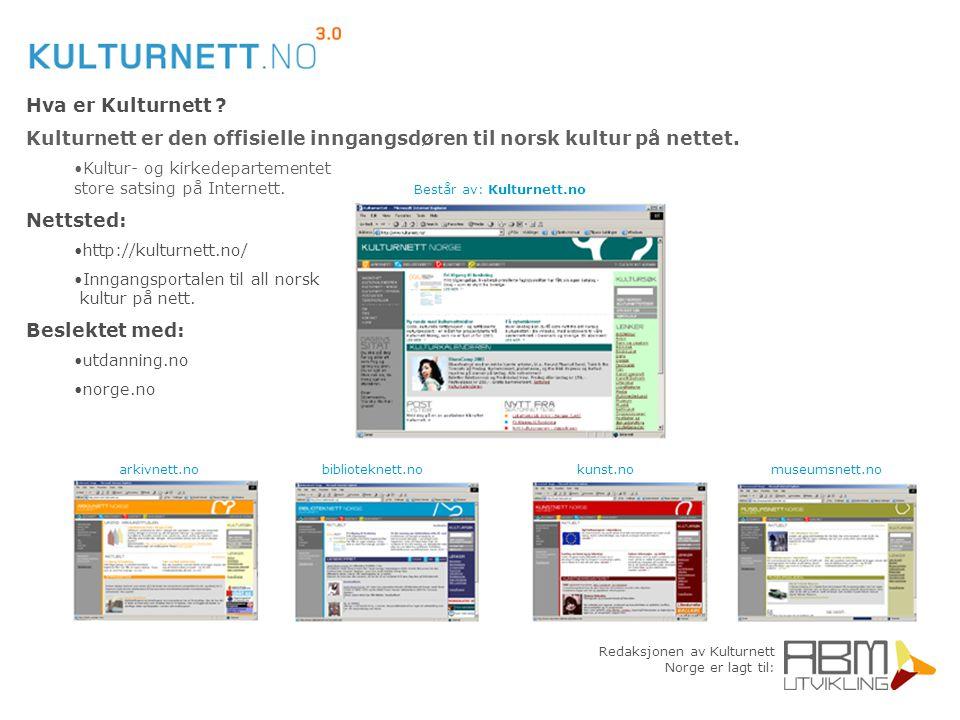 Redaksjonen av Kulturnett Norge er lagt til: Hva er Kulturnett ? Kulturnett er den offisielle inngangsdøren til norsk kultur på nettet. Kultur- og kir