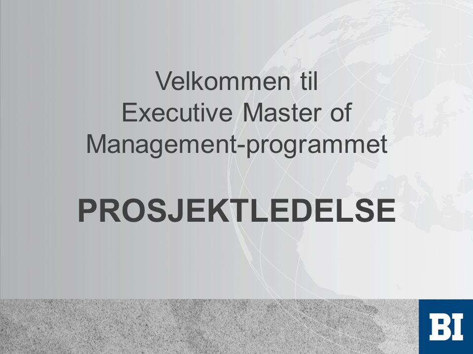 Velkommen til Executive Master of Management-programmet PROSJEKTLEDELSE