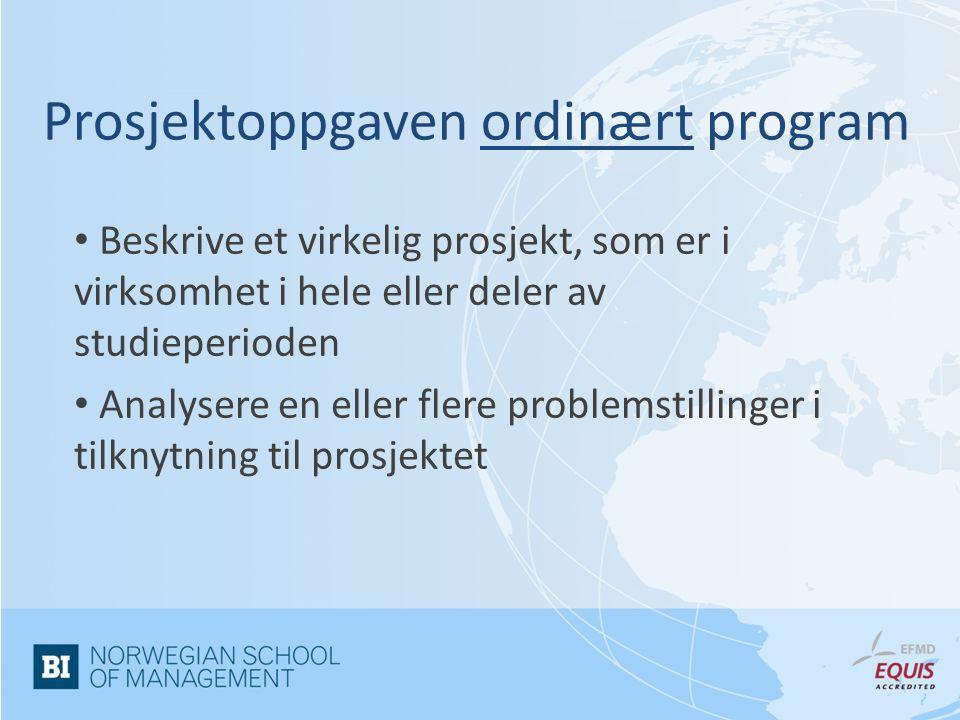 Prosjektoppgaven ordinært program Beskrive et virkelig prosjekt, som er i virksomhet i hele eller deler av studieperioden Analysere en eller flere problemstillinger i tilknytning til prosjektet