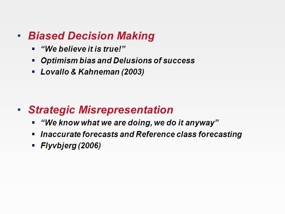 "Biased Decision Making  ""We believe it is true!""  Optimism bias and Delusions of success  Lovallo & Kahneman (2003) Strategic Misrepresentation  """