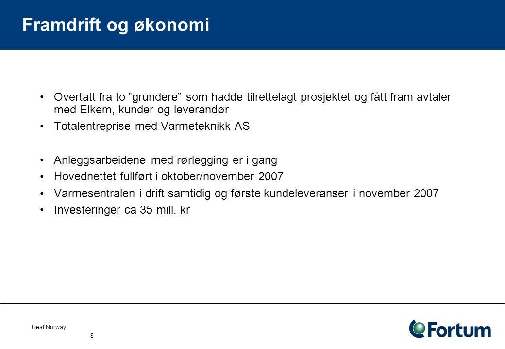 Heat Norway 8 Framdrift og økonomi Overtatt fra to grundere som hadde tilrettelagt prosjektet og fått fram avtaler med Elkem, kunder og leverandør Totalentreprise med Varmeteknikk AS Anleggsarbeidene med rørlegging er i gang Hovednettet fullført i oktober/november 2007 Varmesentralen i drift samtidig og første kundeleveranser i november 2007 Investeringer ca 35 mill.