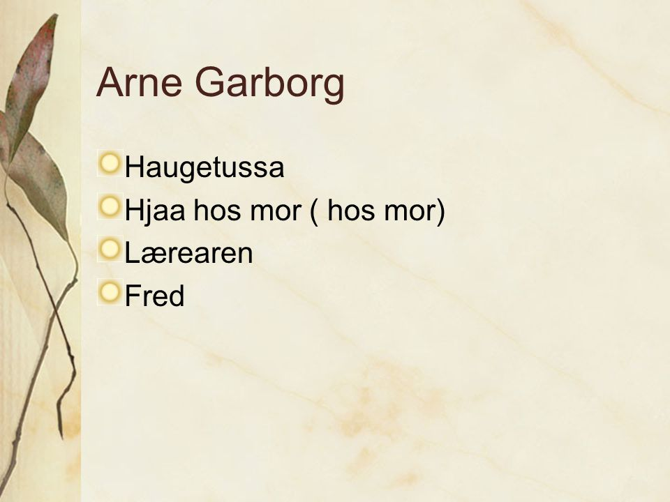 Arne Garborg Haugetussa Hjaa hos mor ( hos mor) Lærearen Fred