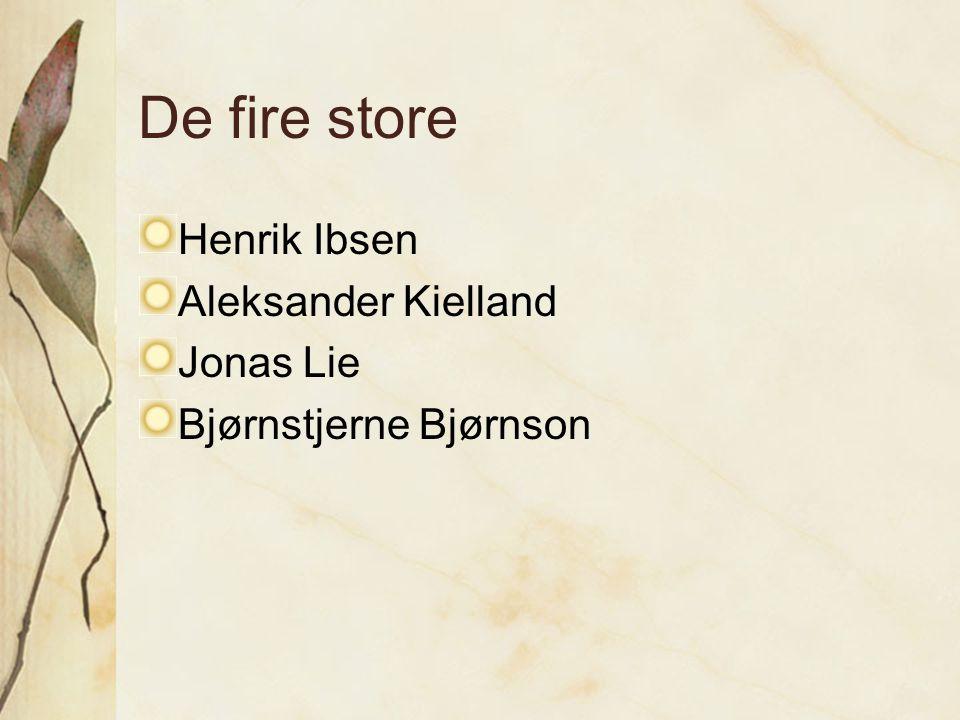 De fire store Henrik Ibsen Aleksander Kielland Jonas Lie Bjørnstjerne Bjørnson
