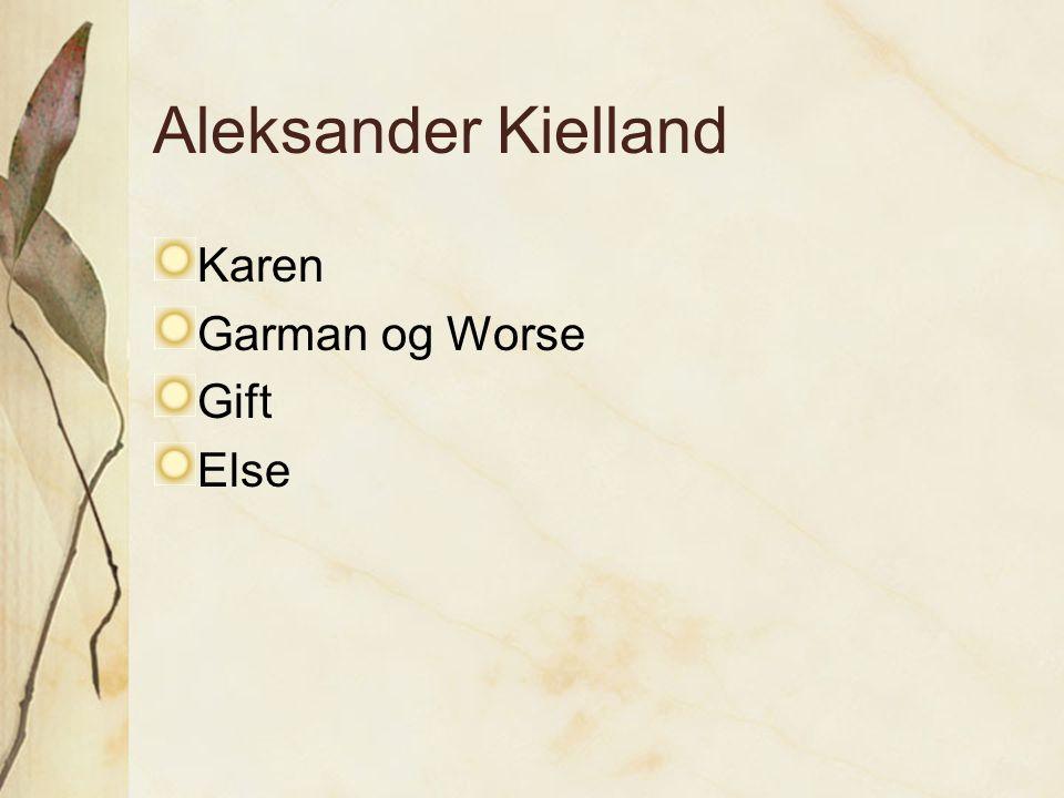 Aleksander Kielland Karen Garman og Worse Gift Else