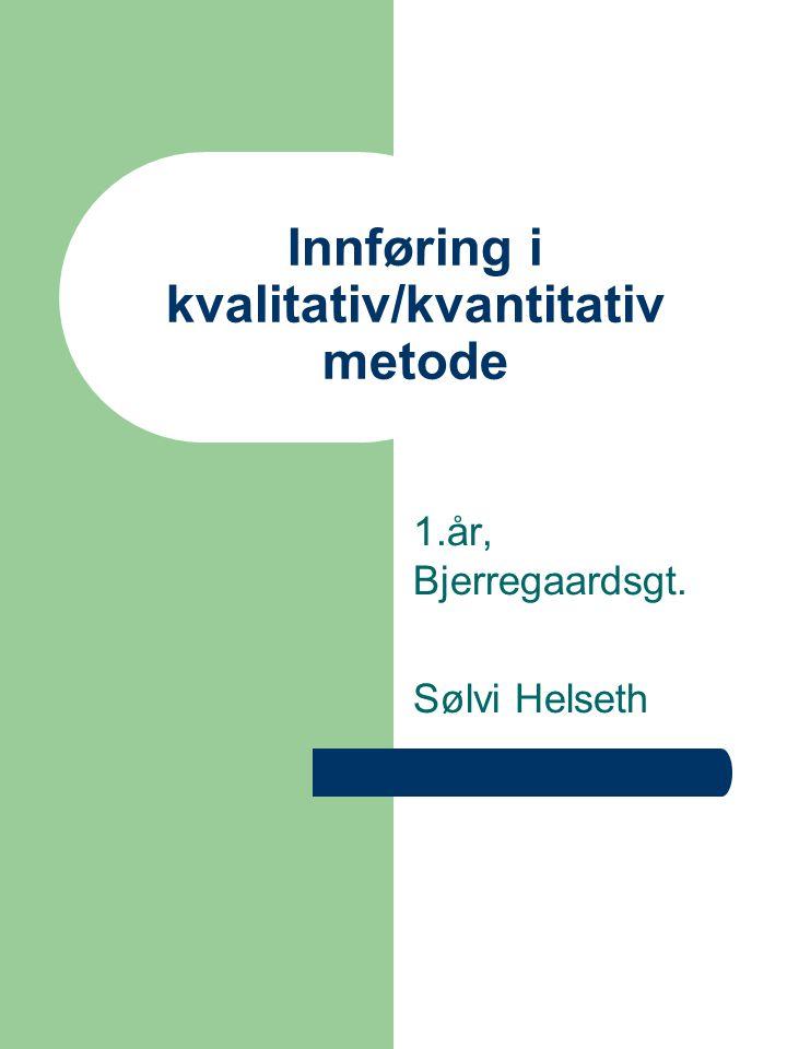 Innføring i kvalitativ/kvantitativ metode 1.år, Bjerregaardsgt. Sølvi Helseth