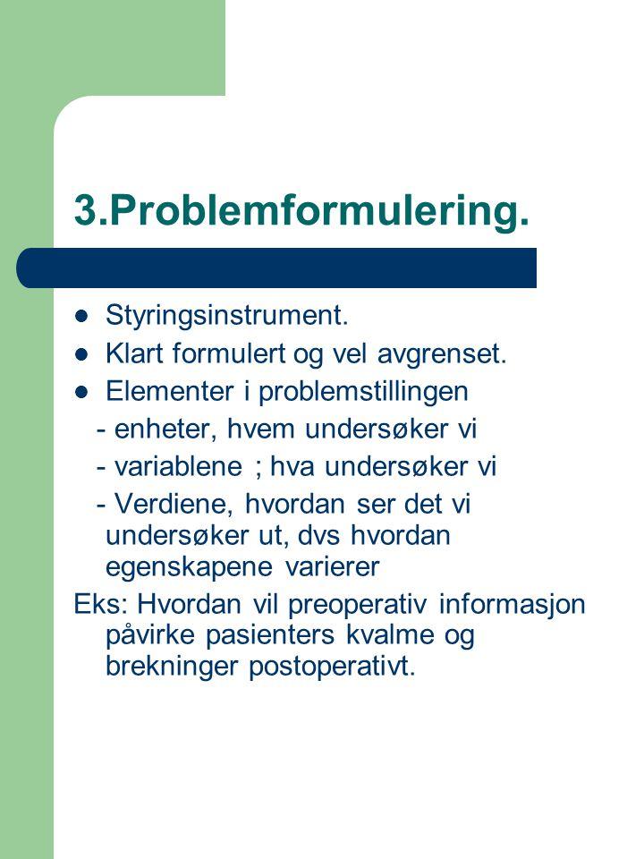 3.Problemformulering. Styringsinstrument. Klart formulert og vel avgrenset. Elementer i problemstillingen - enheter, hvem undersøker vi - variablene ;