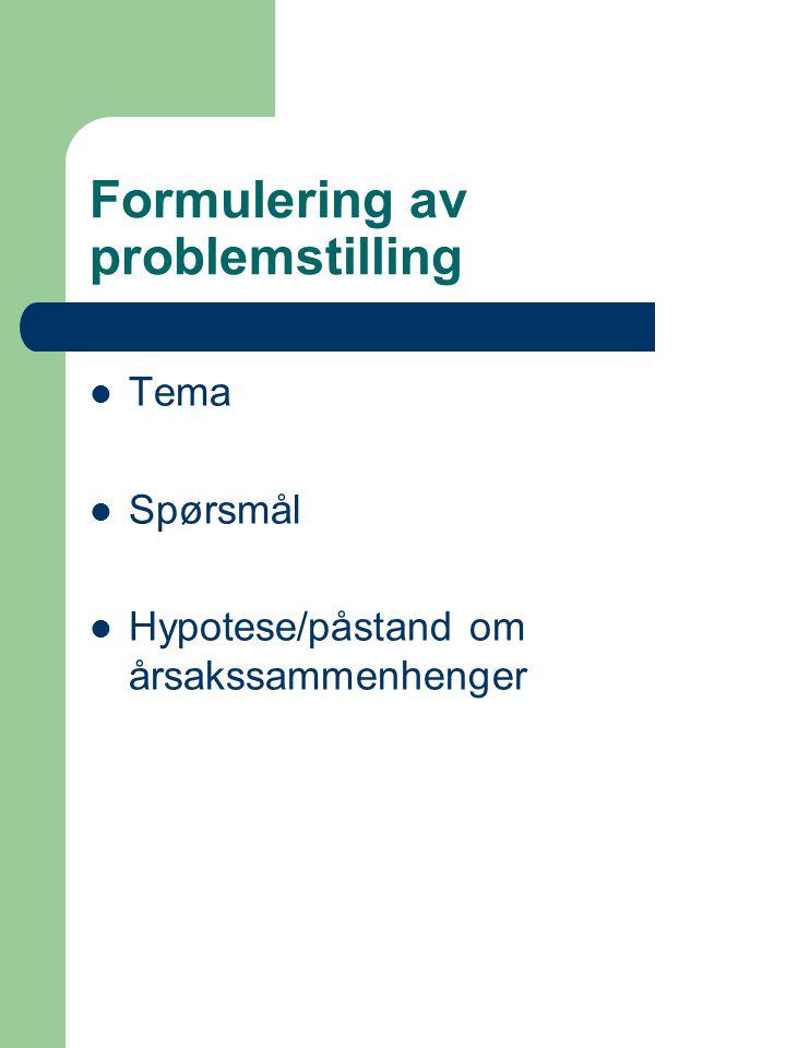Formulering av problemstilling Tema Spørsmål Hypotese/påstand om årsakssammenhenger