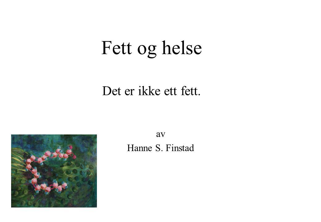 Fett og helse Det er ikke ett fett. av Hanne S. Finstad