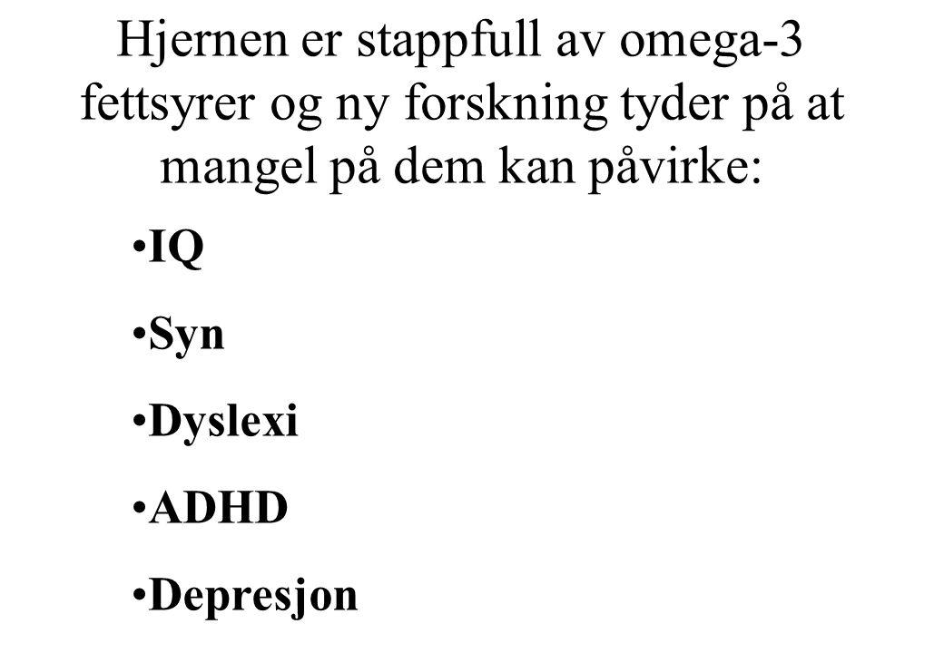 Hjernen er stappfull av omega-3 fettsyrer og ny forskning tyder på at mangel på dem kan påvirke: IQ Syn Dyslexi ADHD Depresjon