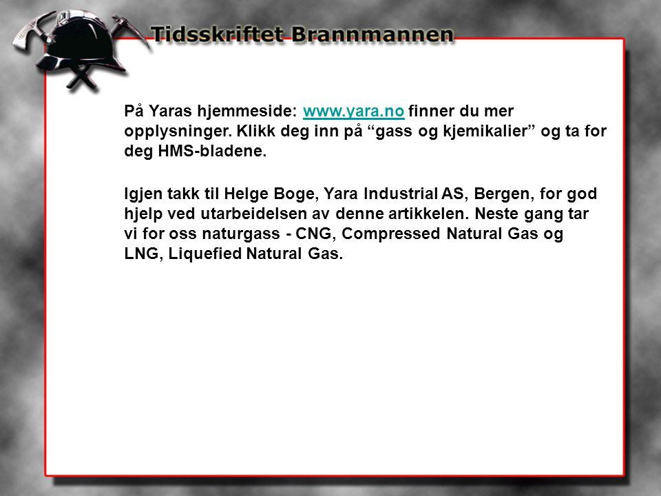 """På Yaras hjemmeside: www.yara.no finner du mer opplysninger. Klikk deg inn på """"gass og kjemikalier"""" og ta for deg HMS-bladene.www.yara.no Igjen takk t"""
