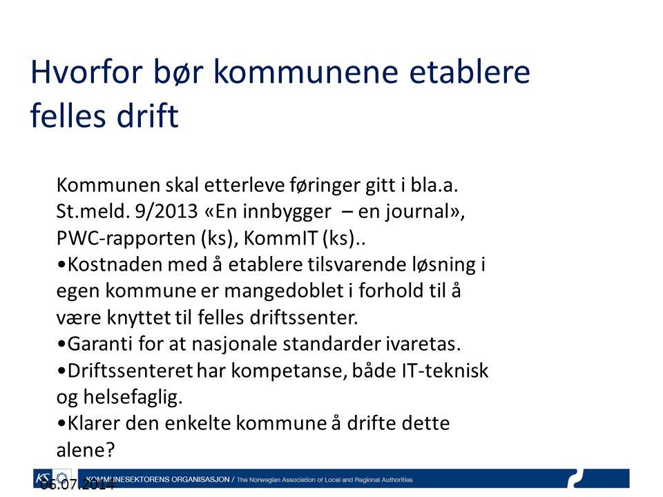 Hvorfor bør kommunene etablere felles drift 06.07.2014 Kommunen skal etterleve føringer gitt i bla.a.