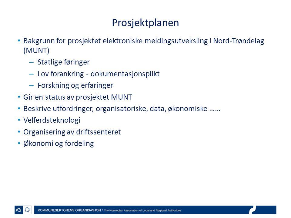 Prosjektplanen Bakgrunn for prosjektet elektroniske meldingsutveksling i Nord-Trøndelag (MUNT) – Statlige føringer – Lov forankring - dokumentasjonsplikt – Forskning og erfaringer Gir en status av prosjektet MUNT Beskrive utfordringer, organisatoriske, data, økonomiske …… Velferdsteknologi Organisering av driftssenteret Økonomi og fordeling