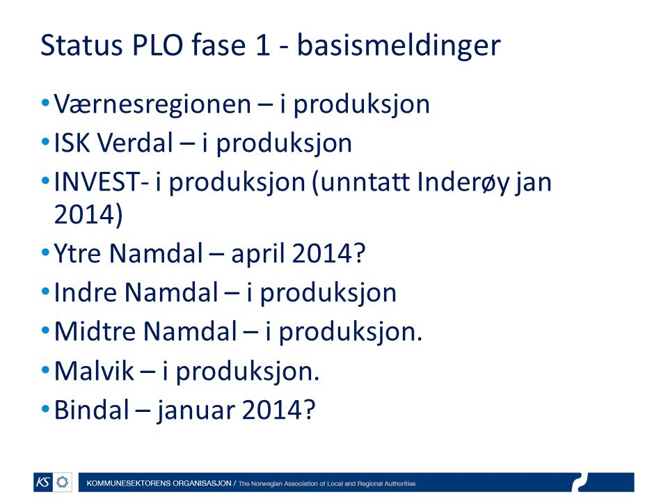 Status PLO fase 1 - basismeldinger Værnesregionen – i produksjon ISK Verdal – i produksjon INVEST- i produksjon (unntatt Inderøy jan 2014) Ytre Namdal – april 2014.