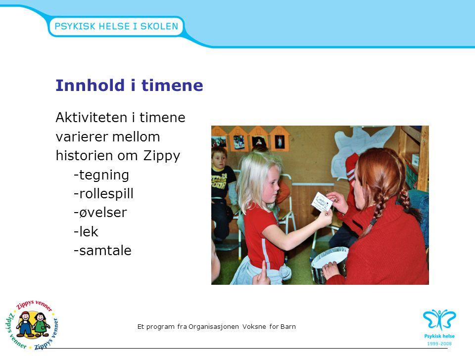 Innhold i timene Aktiviteten i timene varierer mellom historien om Zippy -tegning -rollespill -øvelser -lek -samtale Et program fra Organisasjonen Vok