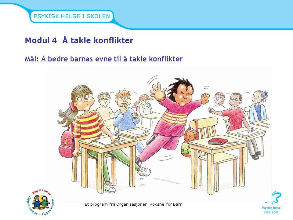 Modul 4 Å takle konflikter Mål: Å bedre barnas evne til å takle konflikter Et program fra Organisasjonen Voksne for Barn
