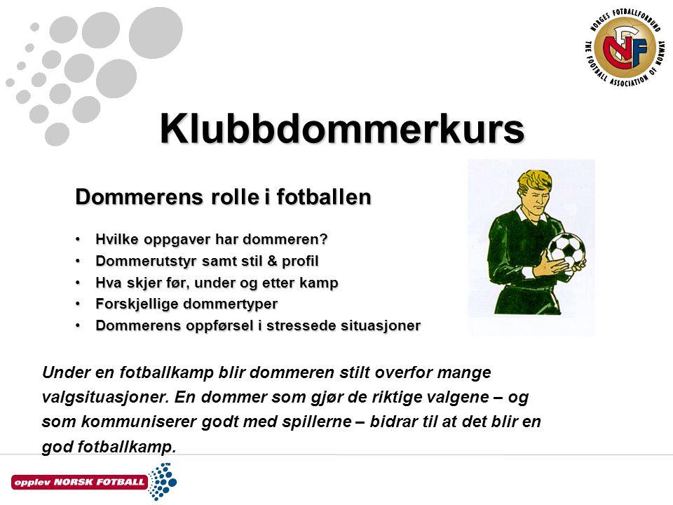 Klubbdommerkurs Dommerens rolle i fotballen Hvilke oppgaver har dommeren?Hvilke oppgaver har dommeren? Dommerutstyr samt stil & profilDommerutstyr sam