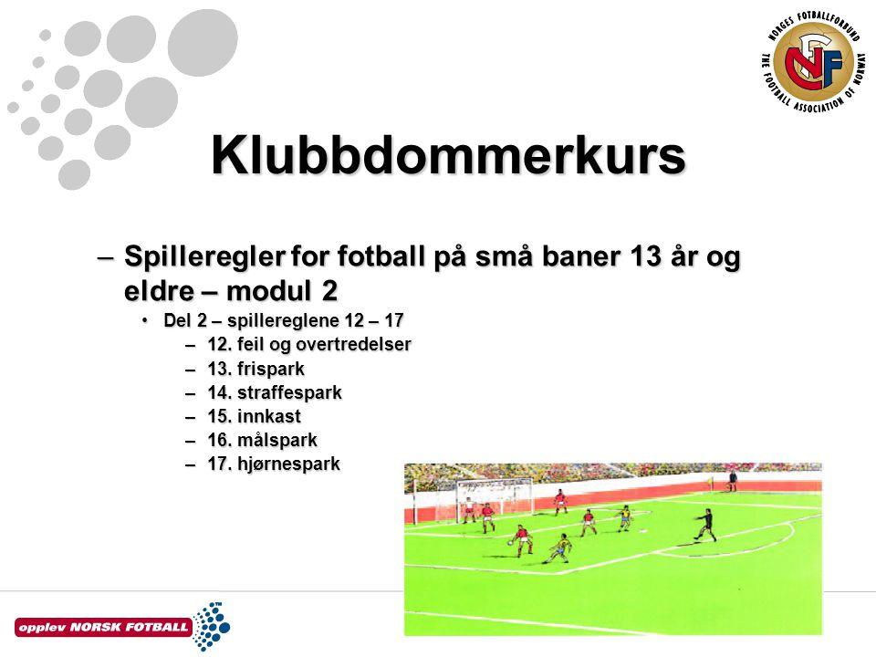 Klubbdommerkurs –Spilleregler for fotball på små baner 13 år og eldre – modul 2 Del 2 – spillereglene 12 – 17Del 2 – spillereglene 12 – 17 –12. feil o