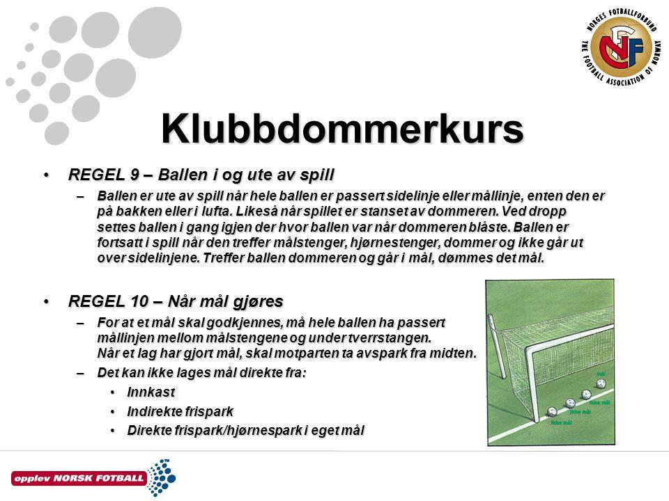 Klubbdommerkurs REGEL 9 – Ballen i og ute av spillREGEL 9 – Ballen i og ute av spill –Ballen er ute av spill når hele ballen er passert sidelinje elle