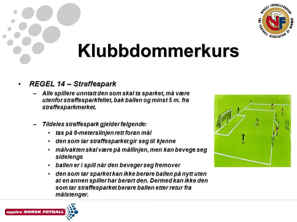 Klubbdommerkurs REGEL 14 – StraffesparkREGEL 14 – Straffespark –Alle spillere unntatt den som skal ta sparket, må være utenfor straffesparkfeltet, bak
