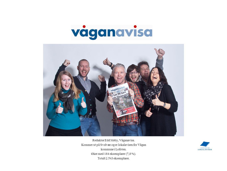 Redaktør Edd Meby, Våganavisa. Kommer ut på Svolvær og er lokalavisen for Vågan kommune i Lofoten. Øker med 184 eksemplarer (7,8 %). Totalt 2.543 ekse