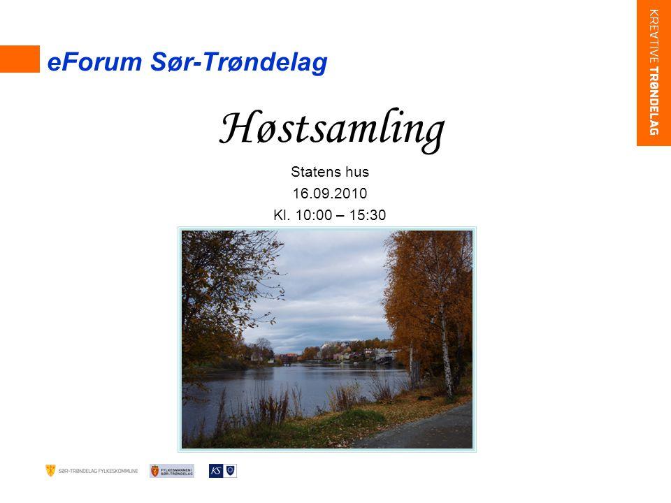Høstsamling Statens hus 16.09.2010 Kl. 10:00 – 15:30 eForum Sør-Trøndelag