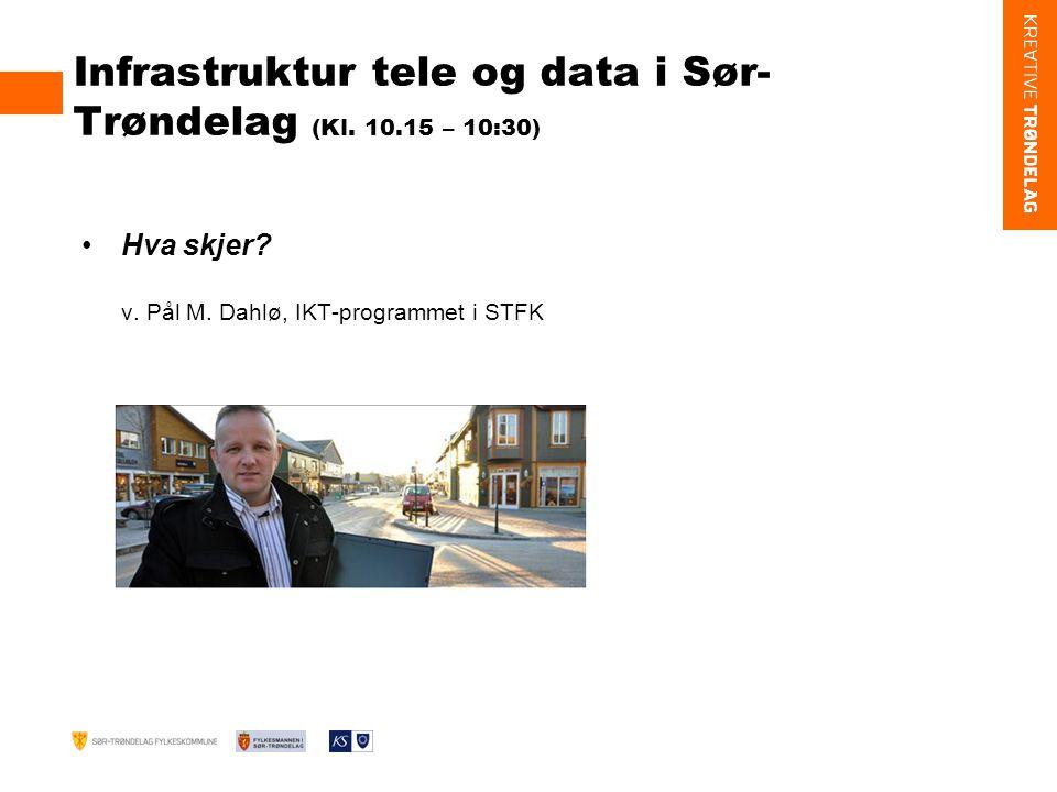 Infrastruktur tele og data i Sør- Trøndelag (Kl. 10.15 – 10:30) Hva skjer.