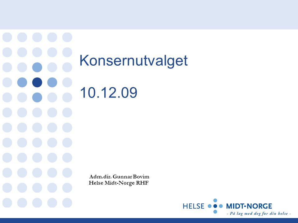 Konsernutvalget 10.12.09 Adm.dir. Gunnar Bovim Helse Midt-Norge RHF